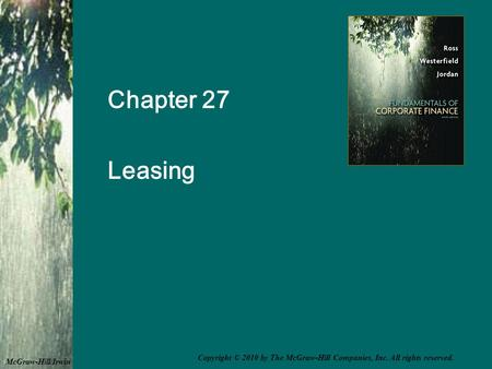 Chapter 27 Leasing McGraw-Hill/Irwin Copyright © 2010 by The McGraw-Hill Companies, Inc. All rights reserved.