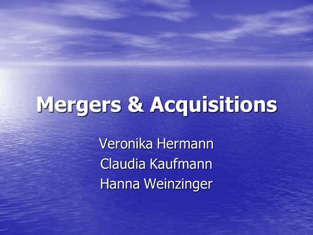 Mergers & Acquisitions Veronika Hermann Claudia Kaufmann Hanna Weinzinger.