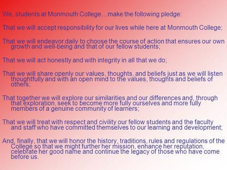 We, students at Monmouth College…make the following pledge: That we will accept responsibility for our lives while here at Monmouth College; That we will.