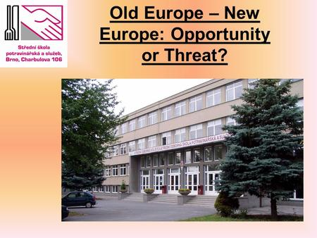 Old Europe – New Europe: Opportunity or Threat?. This is our team Michaela Lucie Veronika.