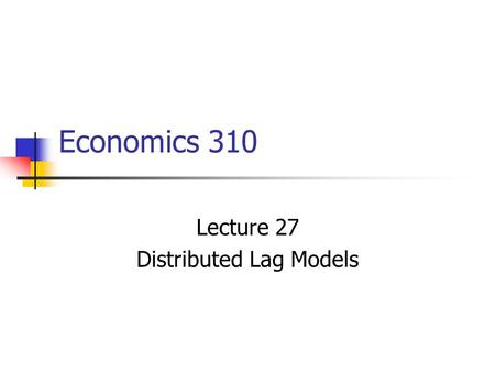 Lecture 27 Distributed Lag Models