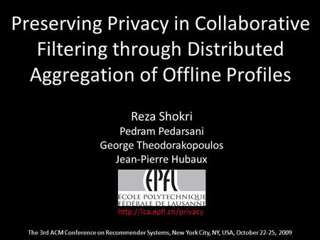 1 Preserving Privacy in Collaborative Filtering through Distributed Aggregation of Offline Profiles The 3rd ACM Conference on Recommender Systems, New.