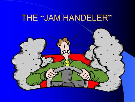 "THE "" JAM HANDELER "" THE "" JAM HANDELER "". In the modern urban world, most people spend hours commuting in heavy traffic. Time and mental energy are wasted."
