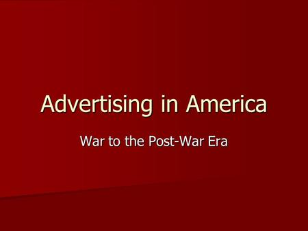 Advertising in America War to the Post-War Era. Advertising Federation of America Continue all normal distribution functions that do not impede war efforts;