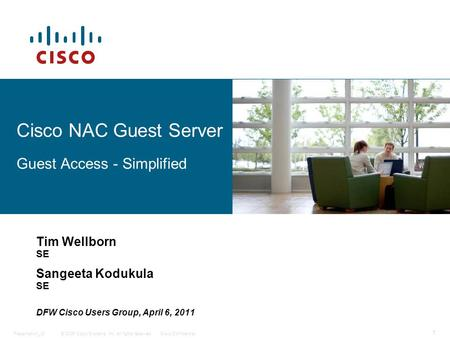 © 2006 Cisco Systems, Inc. All rights reserved.Cisco ConfidentialPresentation_ID 1 Cisco NAC Guest Server Guest Access - Simplified Tim Wellborn SE Sangeeta.
