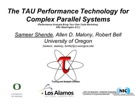 The TAU Performance Technology for Complex Parallel Systems (Performance Analysis Bring Your Own Code Workshop, NRL Washington D.C.) Sameer Shende, Allen.
