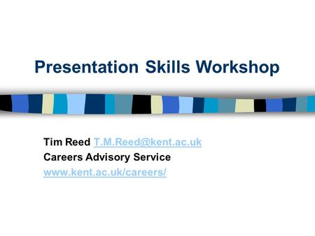 Presentation Skills Workshop Tim Reed Careers Advisory Service