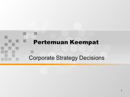 1 Pertemuan Keempat Corporate Strategy Decisions.