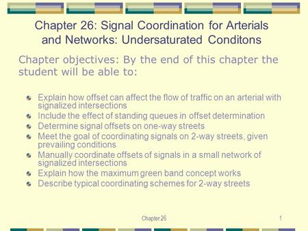 Chapter 261 Chapter 26: Signal Coordination for Arterials and Networks: Undersaturated Conditons Explain how offset can affect the flow of traffic on an.