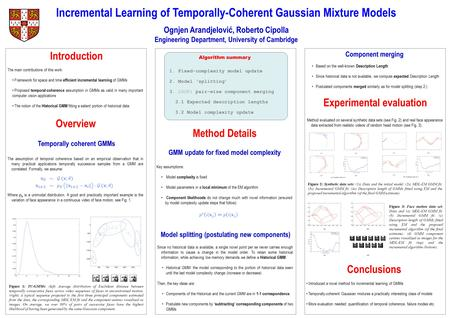 Incremental Learning of Temporally-Coherent Gaussian Mixture Models Ognjen Arandjelović, Roberto Cipolla Engineering Department, University of Cambridge.