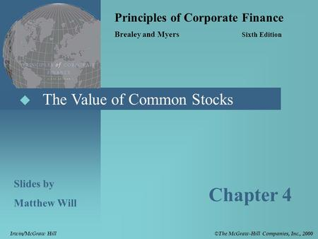  The Value of Common Stocks Principles of Corporate Finance Brealey and Myers Sixth Edition Slides by Matthew Will Chapter 4 © The McGraw-Hill Companies,