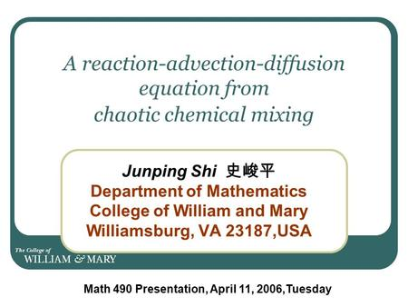 A reaction-advection-diffusion equation from chaotic chemical mixing Junping Shi 史峻平 Department of Mathematics College of William and Mary Williamsburg,