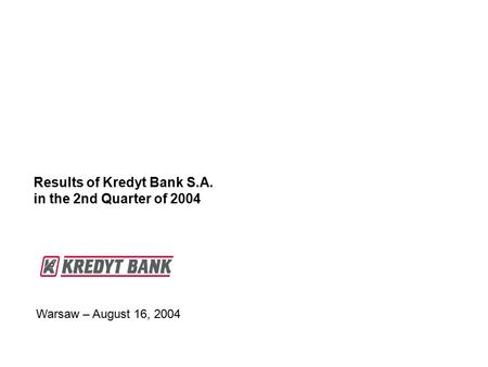 Warsaw – August 16, 2004 Results of Kredyt Bank S.A. in the 2nd Quarter of 2004.