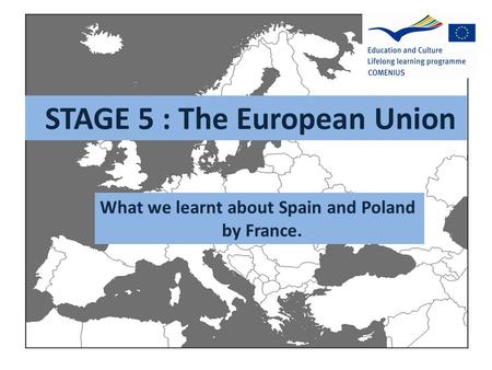 STAGE 5 : The European Union What we learnt about Spain and Poland by France.