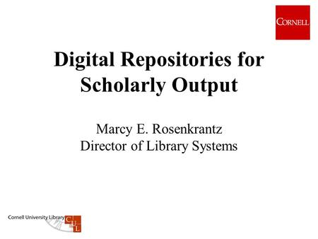 Digital Repositories for Scholarly Output Marcy E. Rosenkrantz Director of Library Systems.