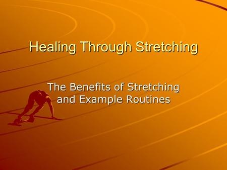 Healing Through Stretching The Benefits of Stretching and Example Routines.