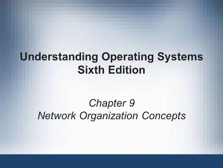 Understanding Operating Systems Sixth Edition Chapter 9 Network Organization Concepts.