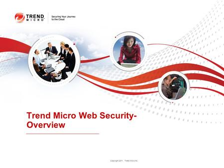 Copyright 2011 Trend Micro Inc. Trend Micro Web Security- Overview.