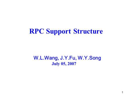 1 RPC Support Structure W.L.Wang, J.Y.Fu, W.Y.Song July 05, 2007.