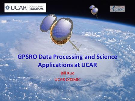 GPSRO Data Processing and Science Applications at UCAR Bill Kuo UCAR COSMIC.