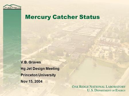 Mercury Catcher Status V.B. Graves Hg Jet Design Meeting Princeton University Nov 15, 2004.