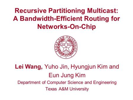 Recursive Partitioning Multicast: A Bandwidth-Efficient Routing for Networks-On-Chip Lei Wang, Yuho Jin, Hyungjun Kim and Eun Jung Kim Department of Computer.