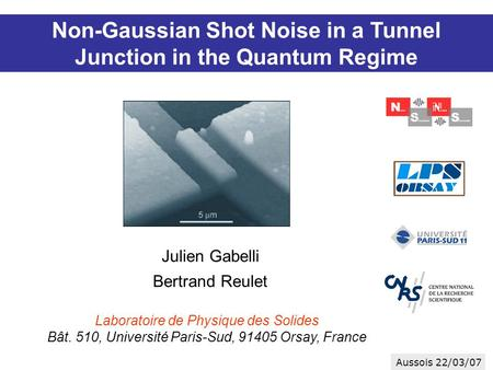 Julien Gabelli Bertrand Reulet Non-Gaussian Shot Noise in a Tunnel Junction in the Quantum Regime Laboratoire de Physique des Solides Bât. 510, Université.