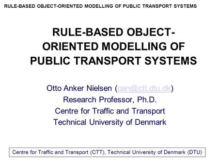 RULE-BASED OBJECT-ORIENTED MODELLING OF PUBLIC TRANSPORT SYSTEMS Centre for Traffic and Transport (CTT), Technical University of Denmark (DTU) RULE-BASED.