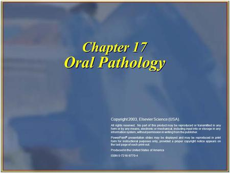 Chapter 17 Oral Pathology Copyright 2003, Elsevier Science (USA). All rights reserved. No part of this product may be reproduced or transmitted in any.