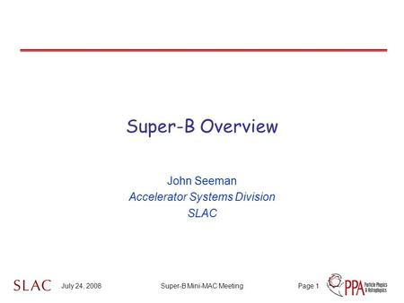 July 24, 2008Super-B Mini-MAC MeetingPage 1 Super-B Overview John Seeman Accelerator Systems Division SLAC.