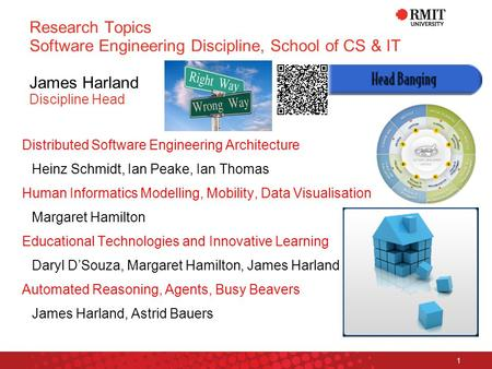 Platform Technologies Research Institute 1 Research Topics Software Engineering Discipline, School of CS & IT James Harland Discipline Head Distributed.