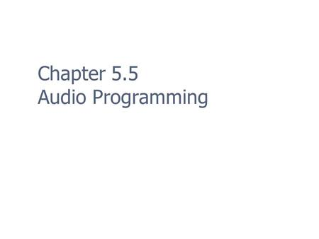 Chapter 5.5 Audio Programming. 2 Audio Programming Audio in games is more important than ever before.