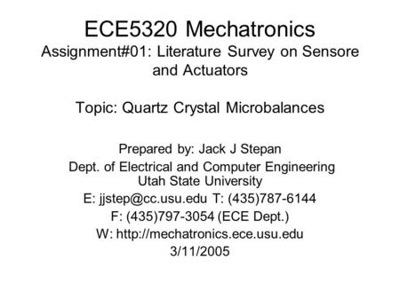 ECE5320 Mechatronics Assignment#01: Literature Survey on Sensore and Actuators Topic: Quartz Crystal Microbalances Prepared by: Jack J Stepan Dept. of.
