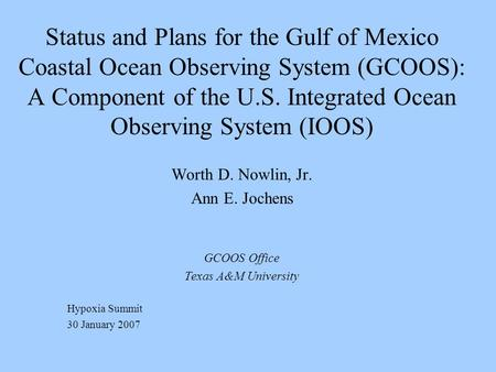 Status and Plans for the Gulf of Mexico Coastal Ocean Observing System (GCOOS): A Component of the U.S. Integrated Ocean Observing System (IOOS) Worth.
