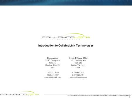 1 The information contained herein is confidential and proprietary to CollabraLink Technologies, Inc. Headquarters: 211 W. Chicago Ave. Suite 213 Hinsdale,