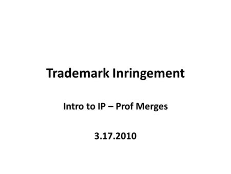 Trademark Inringement Intro to IP – Prof Merges 3.17.2010.