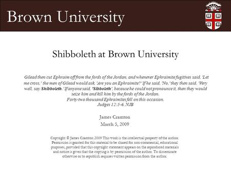 Brown University Shibboleth at Brown University James Cramton March 5, 2009 Copyright © James Cramton 2009 This work is the intellectual property of the.