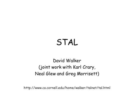 STAL David Walker (joint work with Karl Crary, Neal Glew and Greg Morrisett)