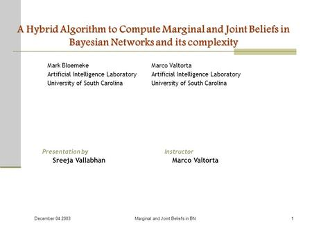 December 04 2003 Marginal and Joint Beliefs in BN1 A Hybrid Algorithm to Compute Marginal and Joint Beliefs in Bayesian Networks and its complexity Mark.