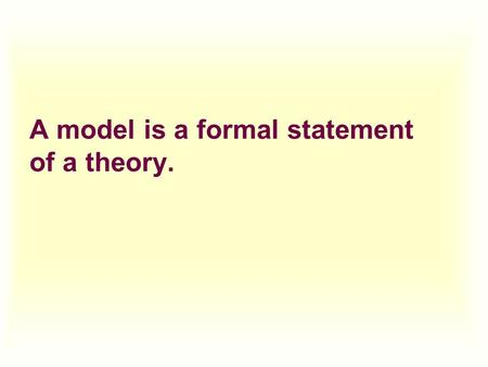 A model is a formal statement of a theory.. Components of a theory or economic model: u Variables are measures that can change over time or across observations.