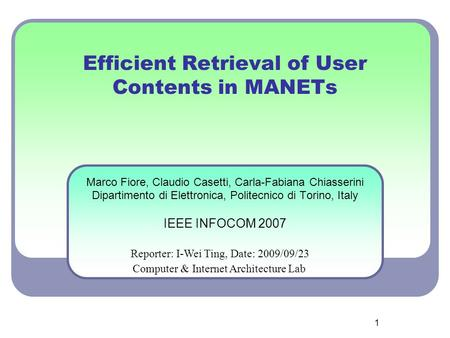 1 Efficient Retrieval of User Contents in MANETs Marco Fiore, Claudio Casetti, Carla-Fabiana Chiasserini Dipartimento di Elettronica, Politecnico di Torino,