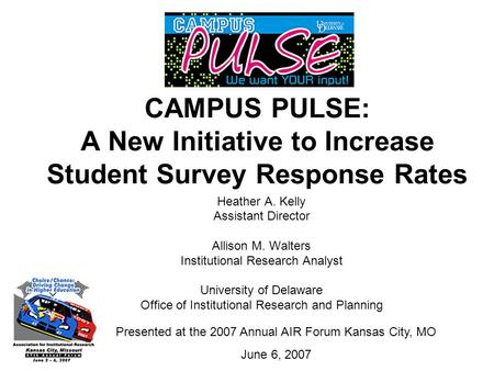 CAMPUS PULSE: A New Initiative to Increase Student Survey Response Rates Heather A. Kelly Assistant Director Allison M. Walters Institutional Research.