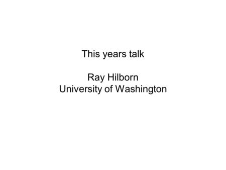 This years talk Ray Hilborn University of Washington.