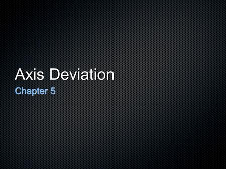 Axis Deviation Chapter 5. Definition Electrical axis... The general direction in the frontal plane or toward which lead the QRS complex is predominately.