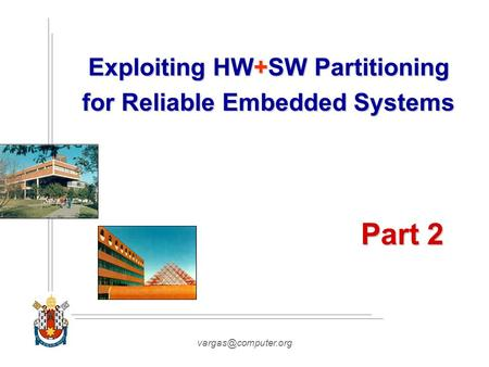 Exploiting HW+SW Partitioning for Reliable Embedded Systems Part 2.