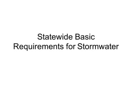 Statewide Basic Requirements for Stormwater. New Development, Redevelopment, and Existing Development Stormwater quality issues related to new development,