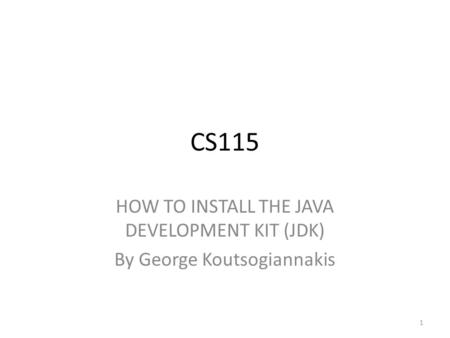 CS115 HOW TO INSTALL THE JAVA DEVELOPMENT KIT (JDK)