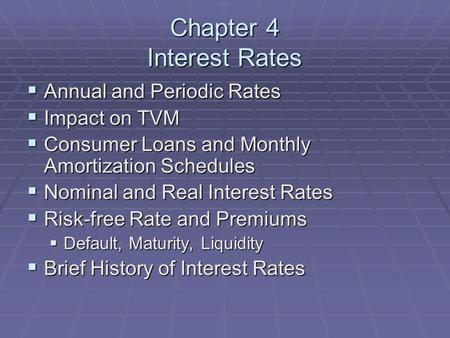 Chapter 4 Interest Rates  Annual and Periodic Rates  Impact on TVM  Consumer Loans and Monthly Amortization Schedules  Nominal and Real Interest Rates.