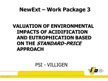 120 juni 2015 NewExt – Work Package 3 VALUATION OF ENVIRONMENTAL IMPACTS OF ACIDIFICATION AND EUTROPHICATION BASED ON THE STANDARD-PRICE APPROACH PSI -