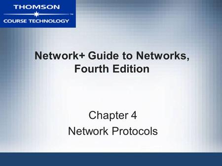 Network+ Guide to Networks, Fourth Edition Chapter 4 Network Protocols.